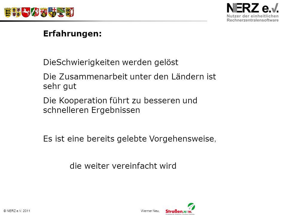 © NERZ e.V. 2011Werner Neu, Erfahrungen: DieSchwierigkeiten werden gelöst Die Zusammenarbeit unter den Ländern ist sehr gut Die Kooperation führt zu b