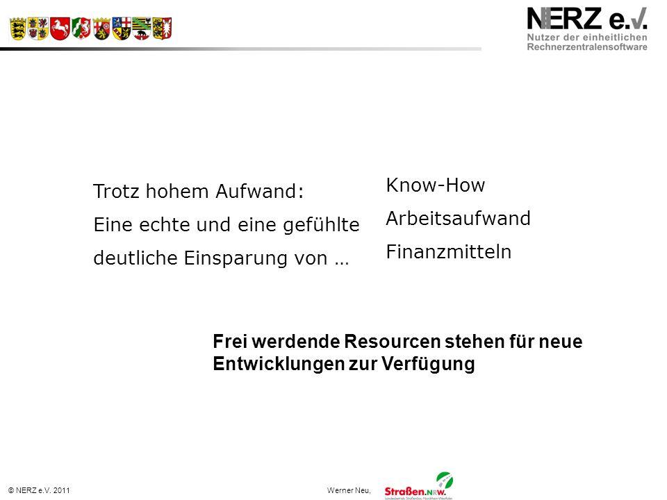 © NERZ e.V. 2011Werner Neu, Trotz hohem Aufwand: Eine echte und eine gefühlte deutliche Einsparung von … Know-How Arbeitsaufwand Finanzmitteln Frei we