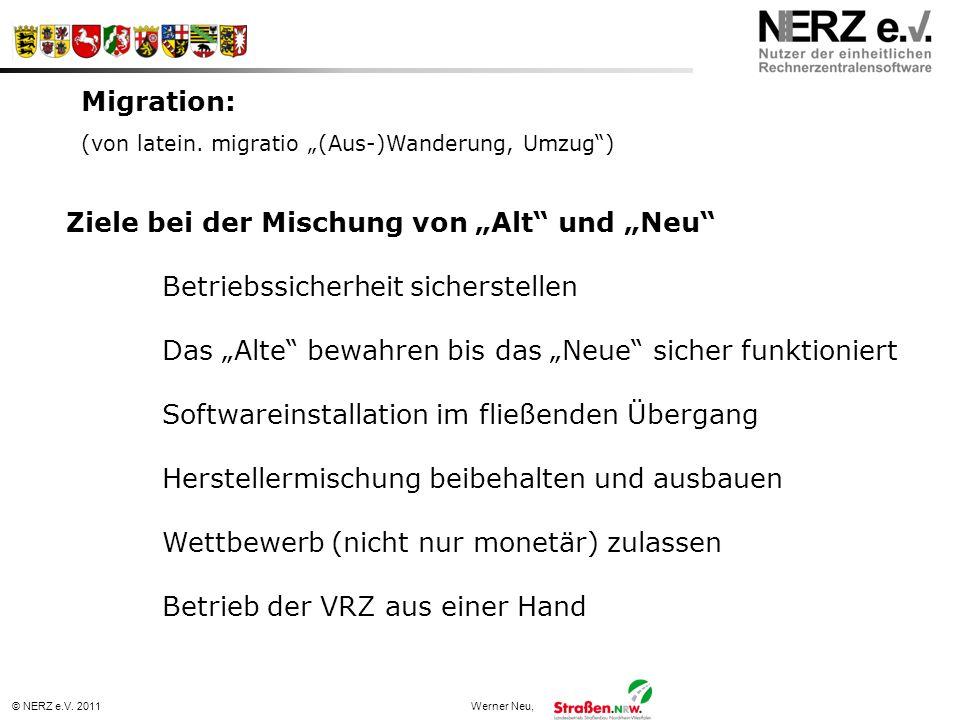 © NERZ e.V. 2011Werner Neu, Ziele bei der Mischung von Alt und Neu Betriebssicherheit sicherstellen Das Alte bewahren bis das Neue sicher funktioniert