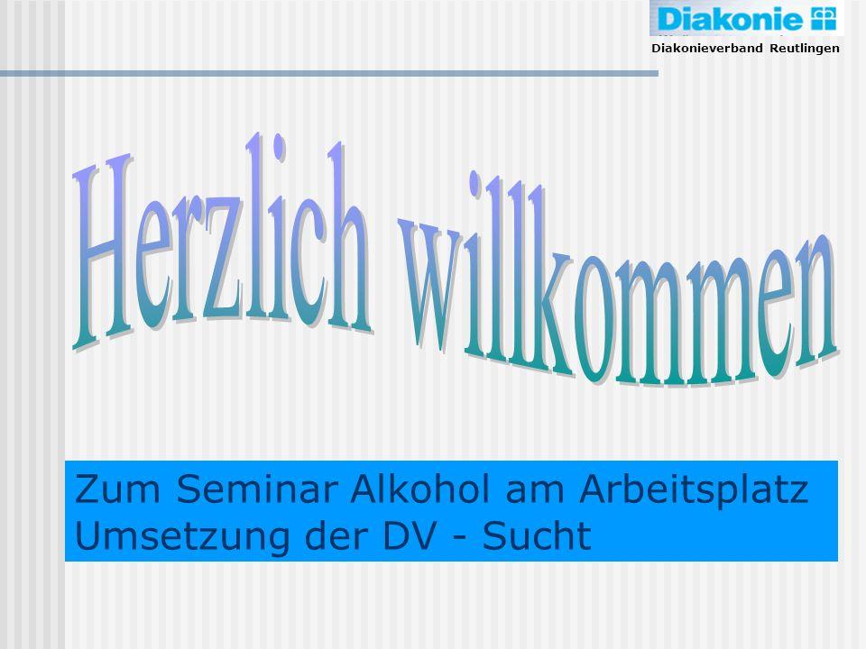 Diakonieverband Reutlingen Zum Seminar Alkohol am Arbeitsplatz Umsetzung der DV - Sucht