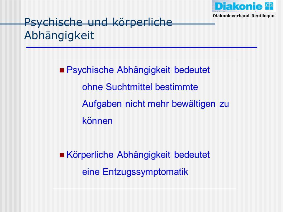 Diakonieverband Reutlingen Psychische und k ö rperliche Abh ä ngigkeit Psychische Abhängigkeit bedeutet ohne Suchtmittel bestimmte Aufgaben nicht mehr