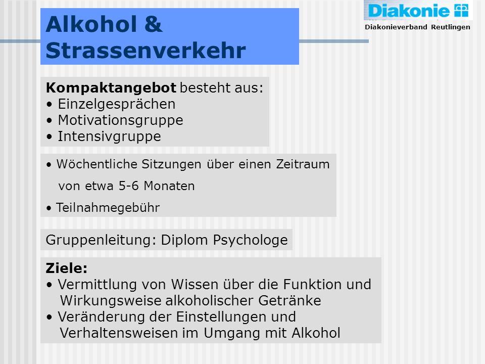 Diakonieverband Reutlingen Alkohol & Strassenverkehr Kompaktangebot besteht aus: Einzelgesprächen Motivationsgruppe Intensivgruppe Wöchentliche Sitzun