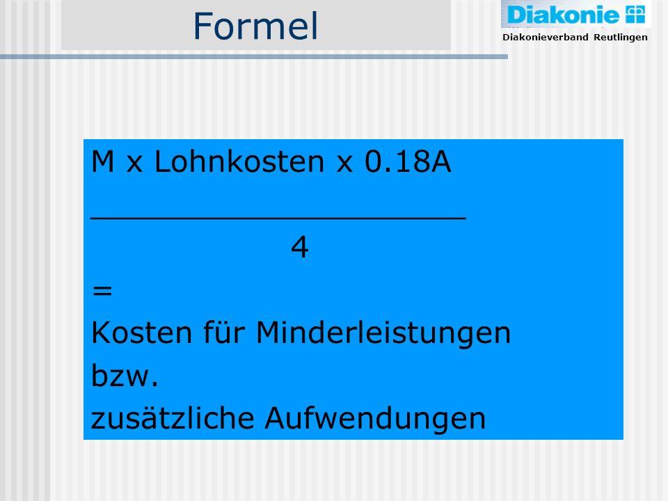 Diakonieverband Reutlingen Formel M x Lohnkosten x 0.18A ____________________ 4 = Kosten für Minderleistungen bzw. zusätzliche Aufwendungen M = Mitarb