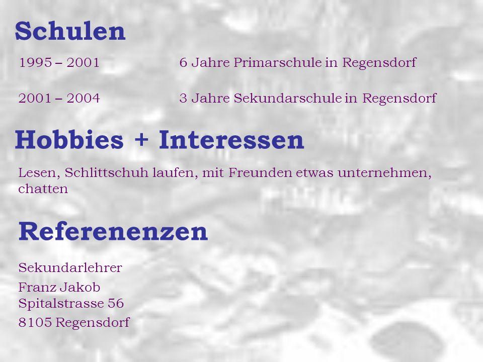 Schulen 1995 – 20016 Jahre Primarschule in Regensdorf 2001 – 20043 Jahre Sekundarschule in Regensdorf Hobbies + Interessen Lesen, Schlittschuh laufen,