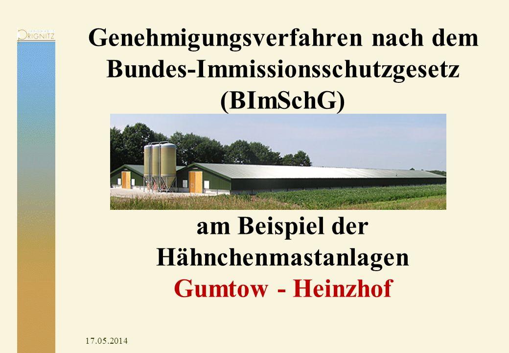 17.05.2014 Genehmigungsverfahren nach dem Bundes-Immissionsschutzgesetz (BImSchG) am Beispiel der Hähnchenmastanlagen Gumtow - Heinzhof