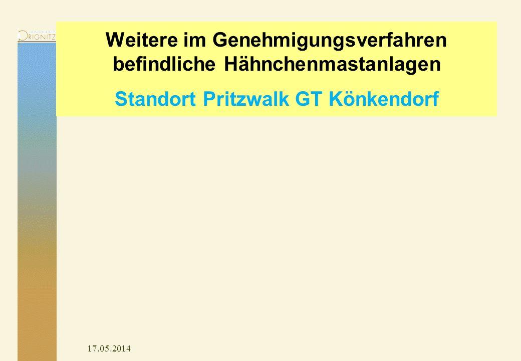 17.05.2014 Weitere im Genehmigungsverfahren befindliche Hähnchenmastanlagen Standort Pritzwalk GT Könkendorf