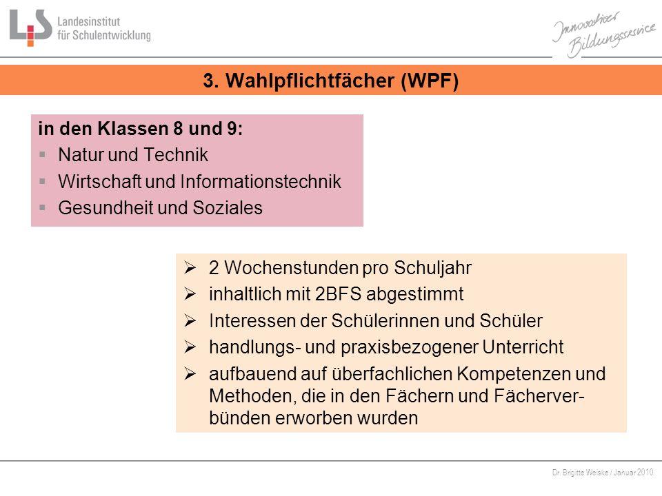 Von Bildungsstandards zu kompetenzorientiertem Unterricht Dr. Brigitte Weiske / Januar 2010 3. Wahlpflichtfächer (WPF) in den Klassen 8 und 9: Natur u