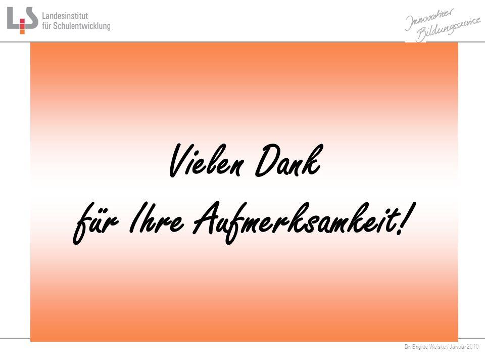 Von Bildungsstandards zu kompetenzorientiertem Unterricht Dr. Brigitte Weiske / Januar 2010 Vielen Dank für Ihre Aufmerksamkeit!