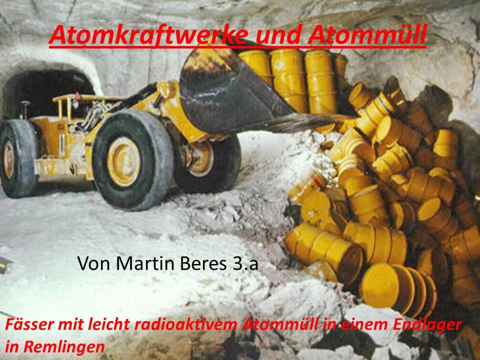 Atomkraftwerke und Atommüll Von Martin Beres 3.a Fässer mit leicht radioaktivem Atommüll in einem Endlager in Remlingen
