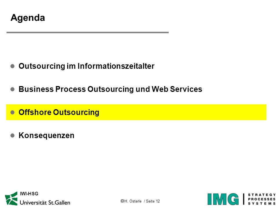 H. Österle / Seite 12 IWI-HSG Agenda l Outsourcing im Informationszeitalter l Business Process Outsourcing und Web Services l Offshore Outsourcing l K