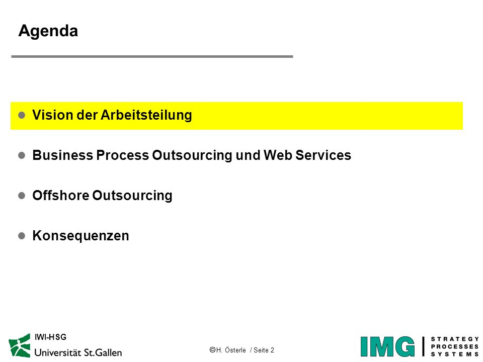 H. Österle / Seite 2 IWI-HSG Agenda l Vision der Arbeitsteilung l Business Process Outsourcing und Web Services l Offshore Outsourcing l Konsequenzen