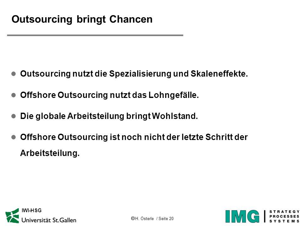 H. Österle / Seite 20 IWI-HSG Outsourcing bringt Chancen l Outsourcing nutzt die Spezialisierung und Skaleneffekte. l Offshore Outsourcing nutzt das L