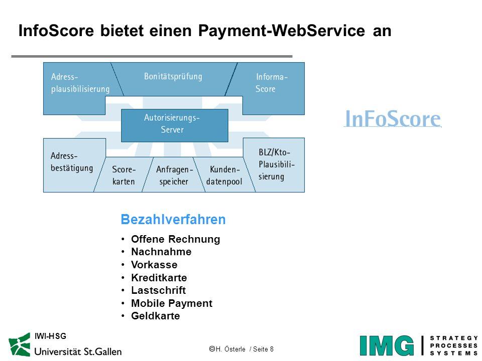 H. Österle / Seite 8 IWI-HSG InfoScore bietet einen Payment-WebService an Offene Rechnung Nachnahme Vorkasse Kreditkarte Lastschrift Mobile Payment Ge
