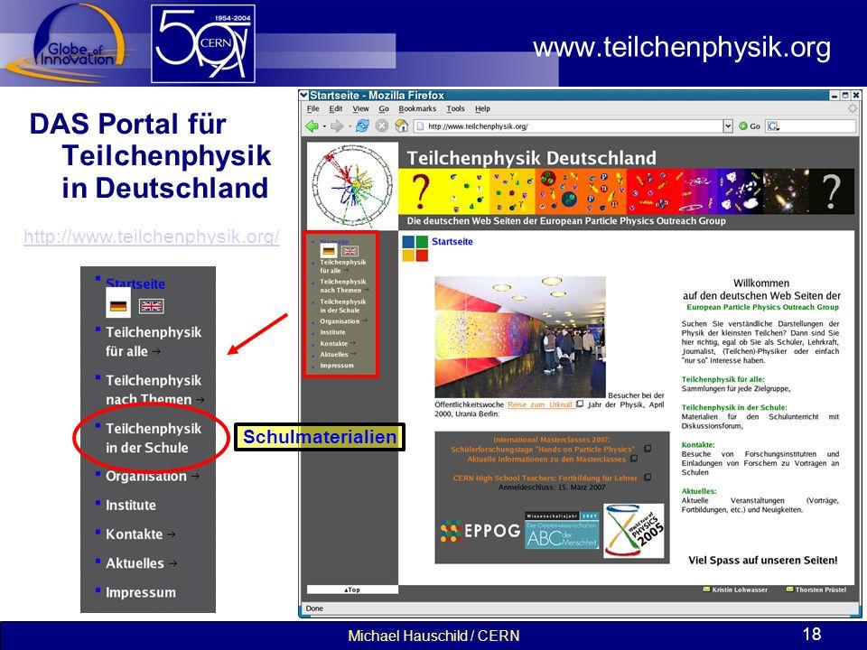 Michael Hauschild / CERN 18 www.teilchenphysik.org DAS Portal für Teilchenphysik in Deutschland http://www.teilchenphysik.org/ Schulmaterialien