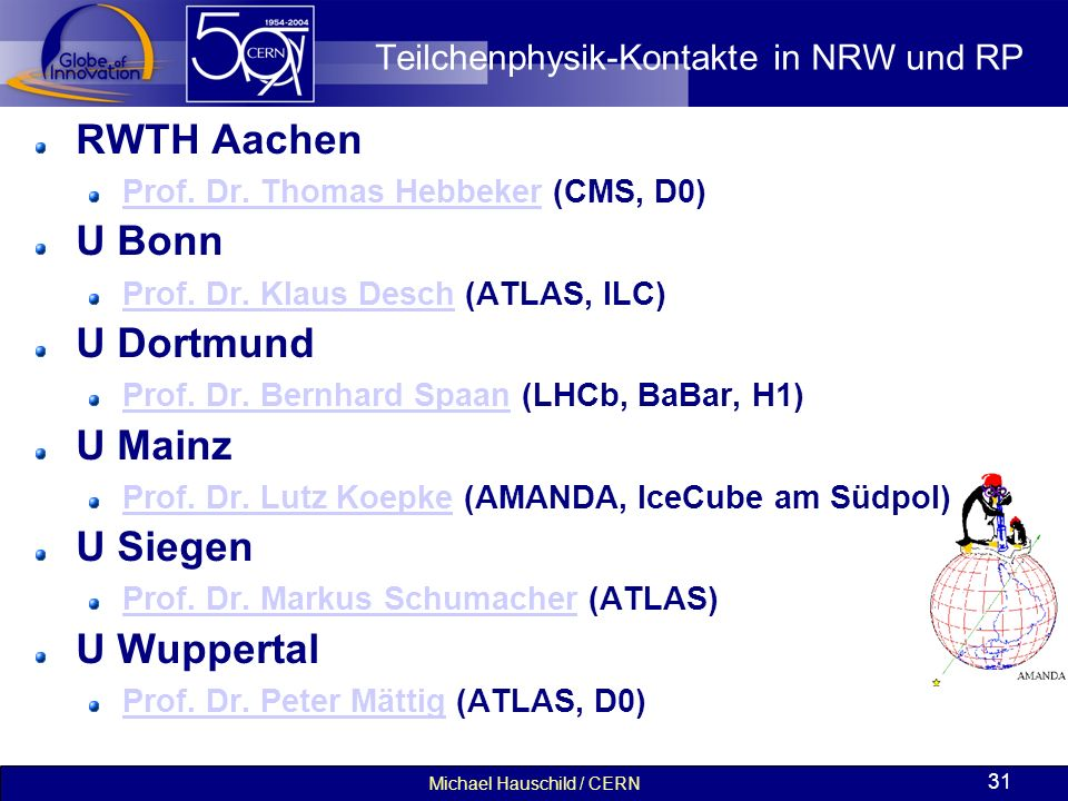 Michael Hauschild / CERN 31 Teilchenphysik-Kontakte in NRW und RP RWTH Aachen Prof. Dr. Thomas HebbekerProf. Dr. Thomas Hebbeker (CMS, D0) U Bonn Prof
