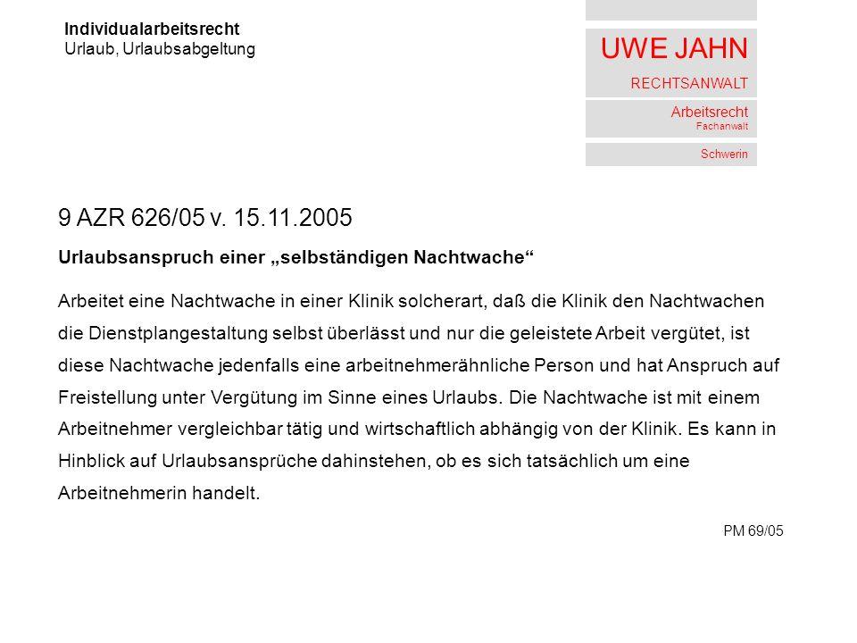 UWE JAHN RECHTSANWALT Arbeitsrecht Fachanwalt Schwerin Individualarbeitsrecht Urlaub, Urlaubsabgeltung 9 AZR 626/05 v.