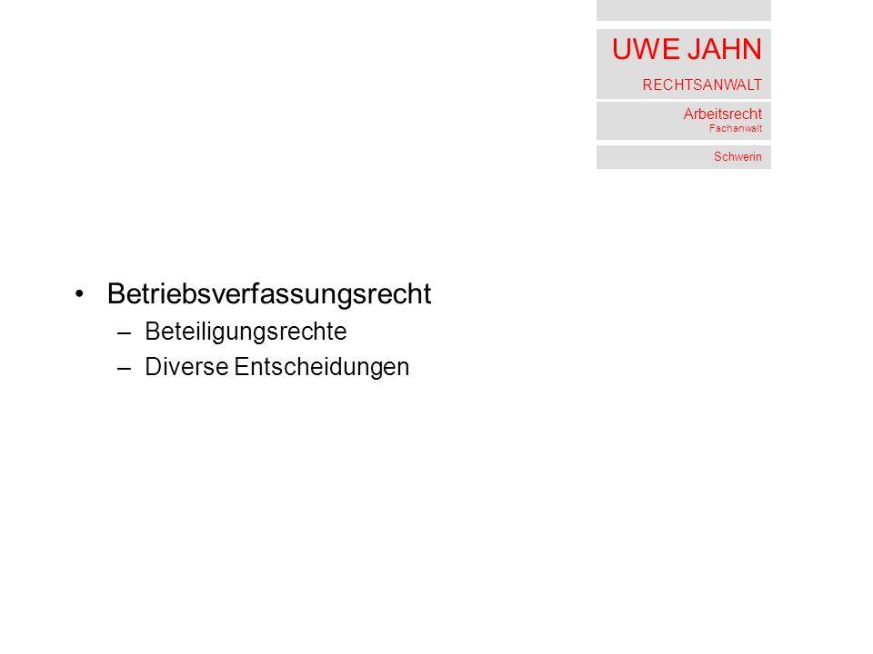 UWE JAHN RECHTSANWALT Arbeitsrecht Fachanwalt Schwerin Betriebsverfassungsrecht –Beteiligungsrechte –Diverse Entscheidungen
