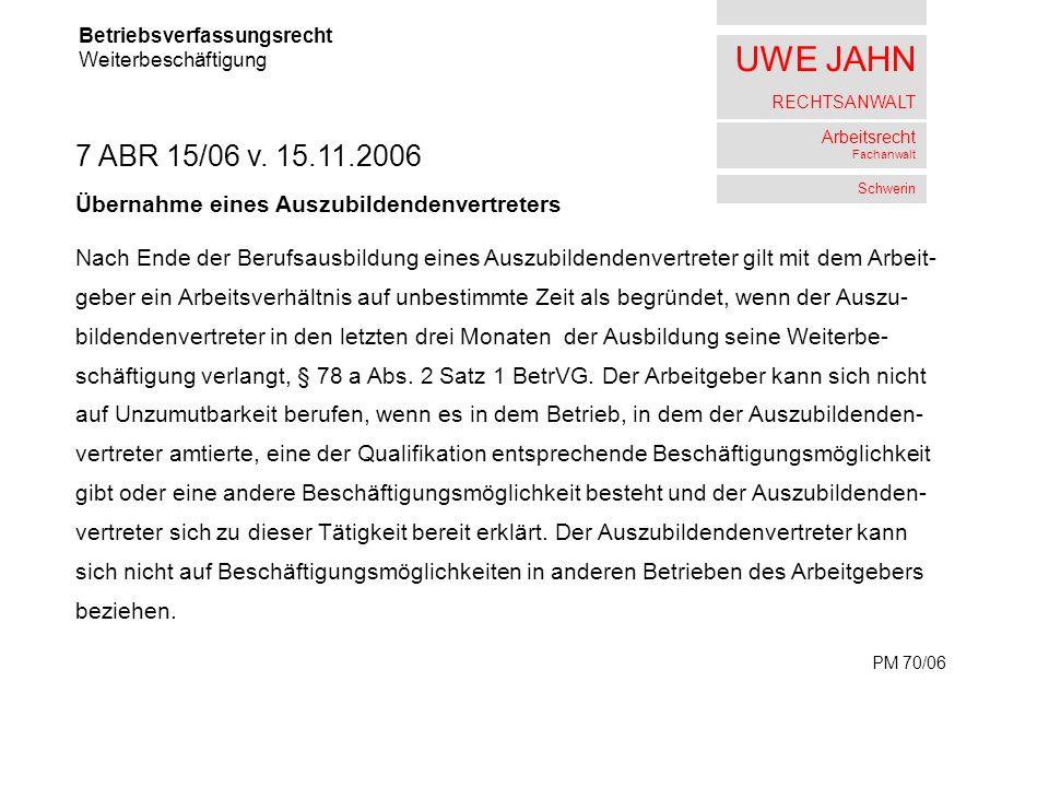 UWE JAHN RECHTSANWALT Arbeitsrecht Fachanwalt Schwerin Betriebsverfassungsrecht Weiterbeschäftigung 7 ABR 15/06 v.