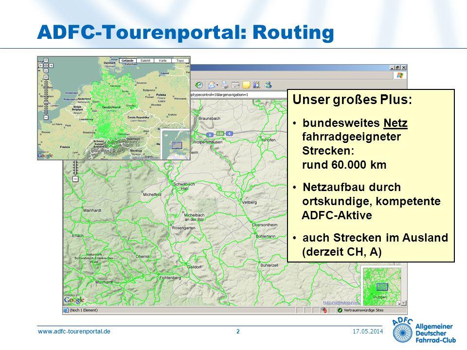 17.05.2014 www.adfc-tourenportal.de2 ADFC-Tourenportal: Routing Unser großes Plus: bundesweites Netz fahrradgeeigneter Strecken: rund 60.000 km Netzau