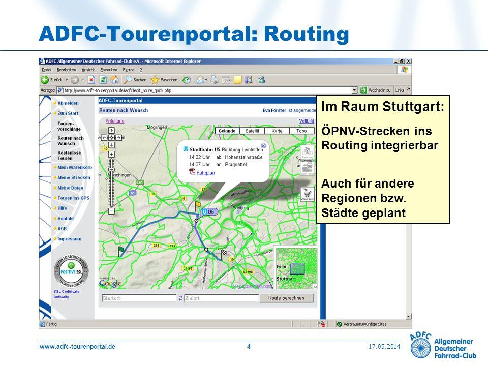 17.05.2014 www.adfc-tourenportal.de4 ADFC-Tourenportal: Routing Im Raum Stuttgart: ÖPNV-Strecken ins Routing integrierbar Auch für andere Regionen bzw.