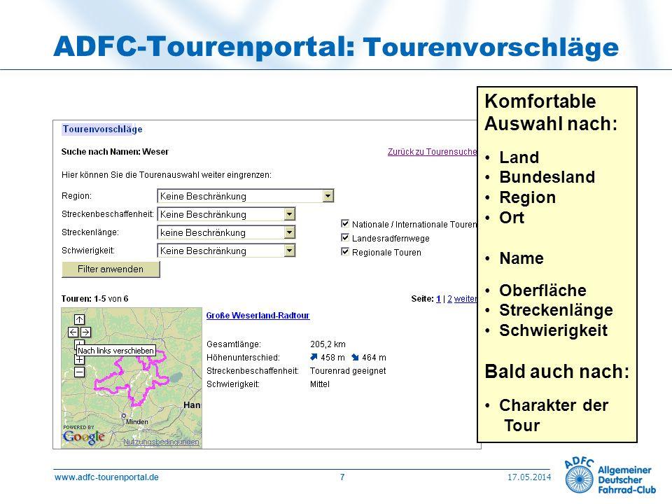 17.05.2014 www.adfc-tourenportal.de7 ADFC-Tourenportal: Tourenvorschläge Komfortable Auswahl nach: Land Bundesland Region Ort Name Oberfläche Strecken
