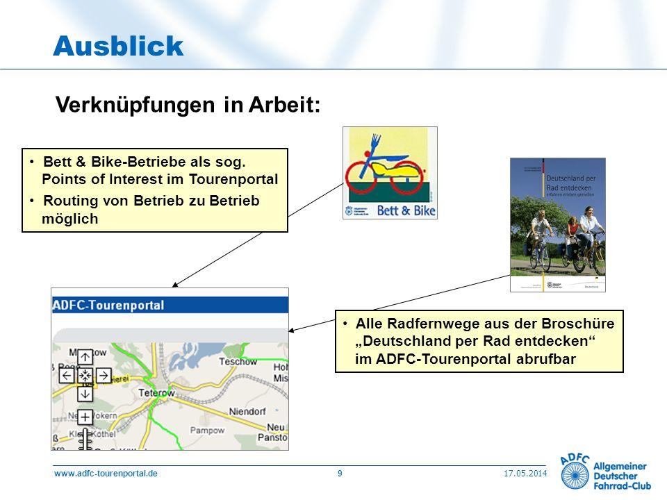 17.05.2014 www.adfc-tourenportal.de9 Ausblick Verknüpfungen in Arbeit: Bett & Bike-Betriebe als sog. Points of Interest im Tourenportal Routing von Be