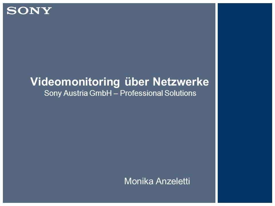 Videomonitoring über Netzwerke Sony Austria GmbH – Professional Solutions Monika Anzeletti