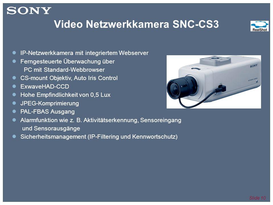 Slide 10 IP-Netzwerkkamera mit integriertem Webserver Ferngesteuerte Überwachung über PC mit Standard-Webbrowser CS-mount Objektiv, Auto Iris Control ExwaveHAD-CCD Hohe Empfindlichkeit von 0,5 Lux JPEG-Komprimierung PAL-FBAS Ausgang Alarmfunktion wie z.