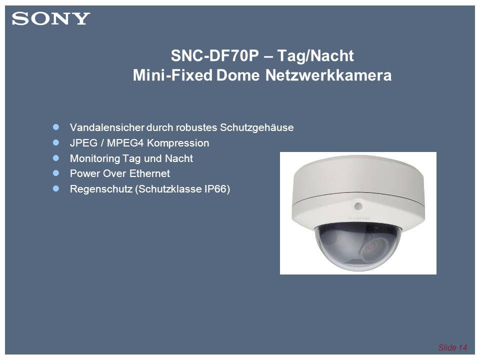 Slide 14 SNC-DF70P – Tag/Nacht Mini-Fixed Dome Netzwerkkamera Vandalensicher durch robustes Schutzgehäuse JPEG / MPEG4 Kompression Monitoring Tag und Nacht Power Over Ethernet Regenschutz (Schutzklasse IP66)