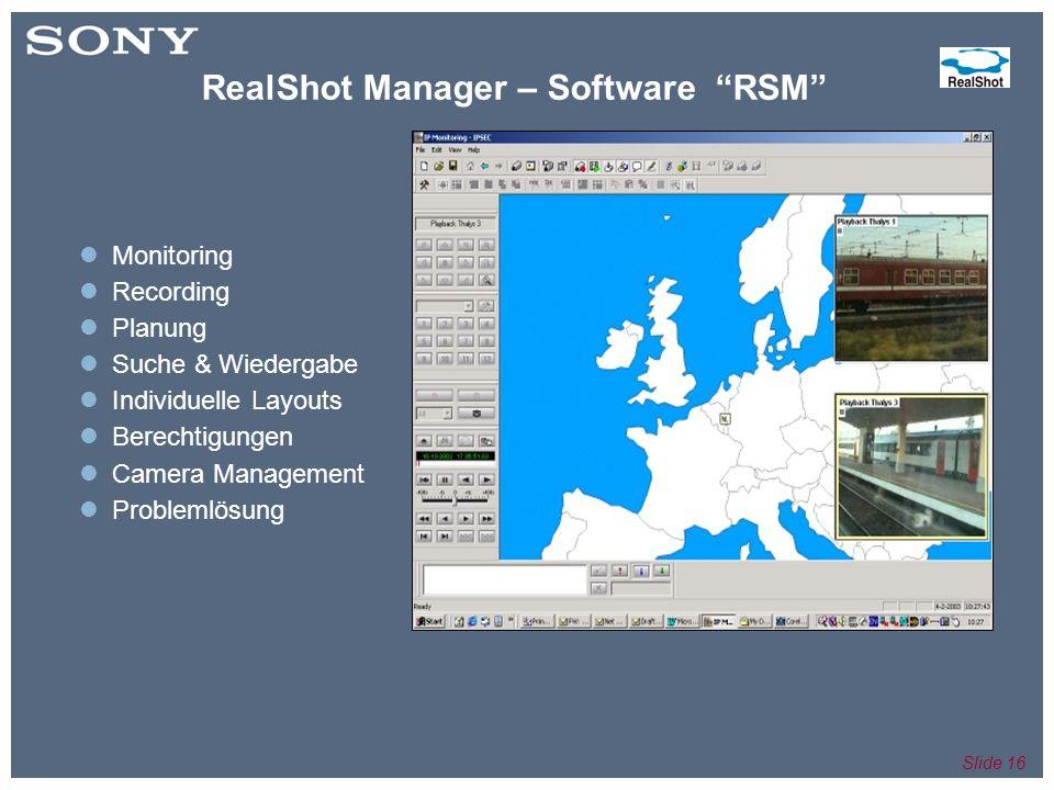 Slide 16 Monitoring Recording Planung Suche & Wiedergabe Individuelle Layouts Berechtigungen Camera Management Problemlösung RealShot Manager – Software RSM