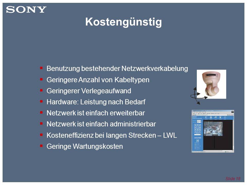 Slide 18 Benutzung bestehender Netzwerkverkabelung Geringere Anzahl von Kabeltypen Geringerer Verlegeaufwand Hardware: Leistung nach Bedarf Netzwerk ist einfach erweiterbar Netzwerk ist einfach administrierbar Kosteneffizienz bei langen Strecken – LWL Geringe Wartungskosten Kostengünstig
