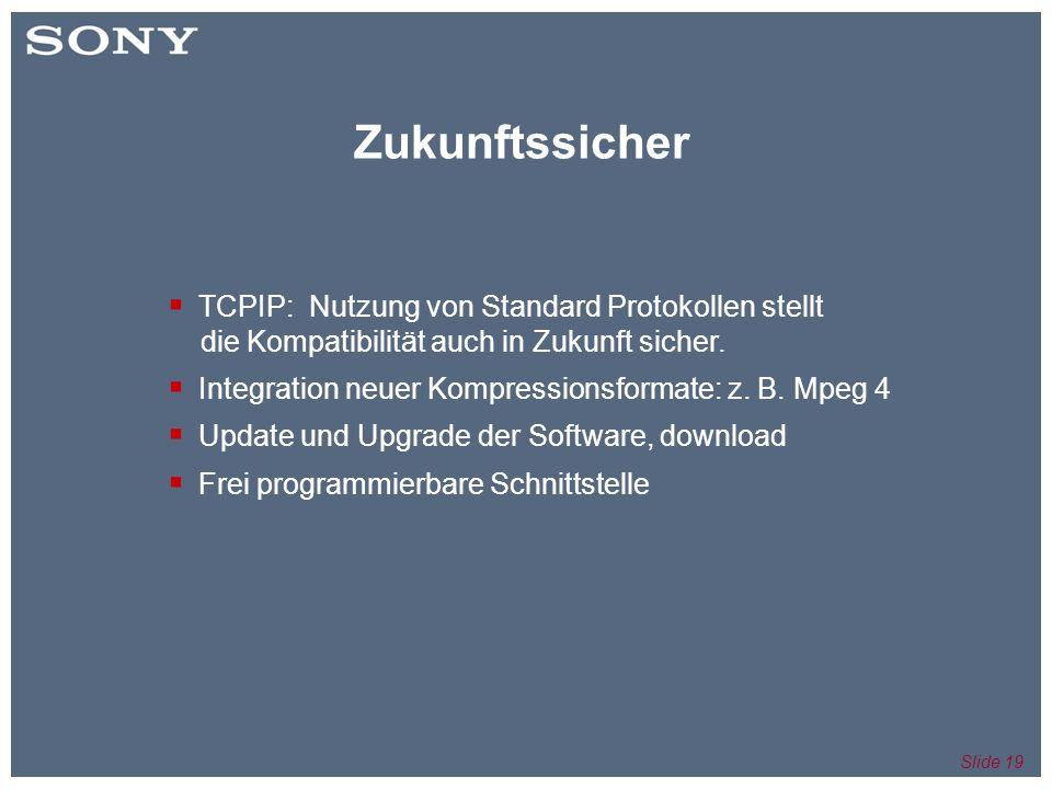 Slide 19 Zukunftssicher TCPIP: Nutzung von Standard Protokollen stellt die Kompatibilität auch in Zukunft sicher.