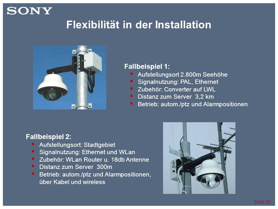 Slide 20 Flexibilität in der Installation Fallbeispiel 1: Aufstellungsort 2.800m Seehöhe Signalnutzung: PAL, Ethernet Zubehör: Converter auf LWL Distanz zum Server 3,2 km Betrieb: autom./ptz und Alarmpositionen Fallbeispiel 2: Aufstellungsort: Stadtgebiet Signalnutzung: Ethernet und WLan Zubehör: WLan Router u.