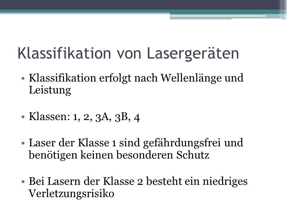 Klassifikation von Lasergeräten Klassifikation erfolgt nach Wellenlänge und Leistung Klassen: 1, 2, 3A, 3B, 4 Laser der Klasse 1 sind gefährdungsfrei