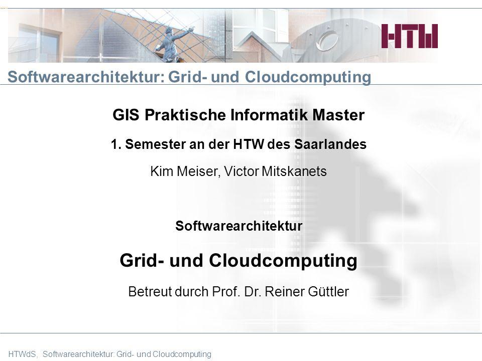 HTW Softwarearchitektur: Grid- und Cloudcomputing GIS Praktische Informatik Master 1.