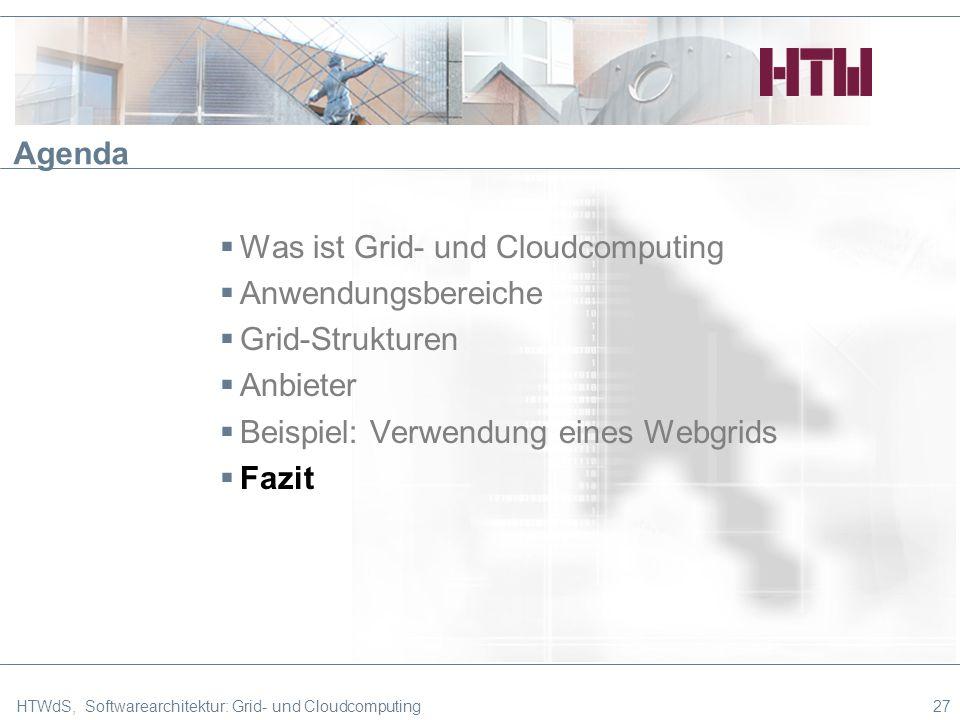 HTWdS, Softwarearchitektur: Grid- und Cloudcomputing27 Agenda Was ist Grid- und Cloudcomputing Anwendungsbereiche Grid-Strukturen Anbieter Beispiel: Verwendung eines Webgrids Fazit