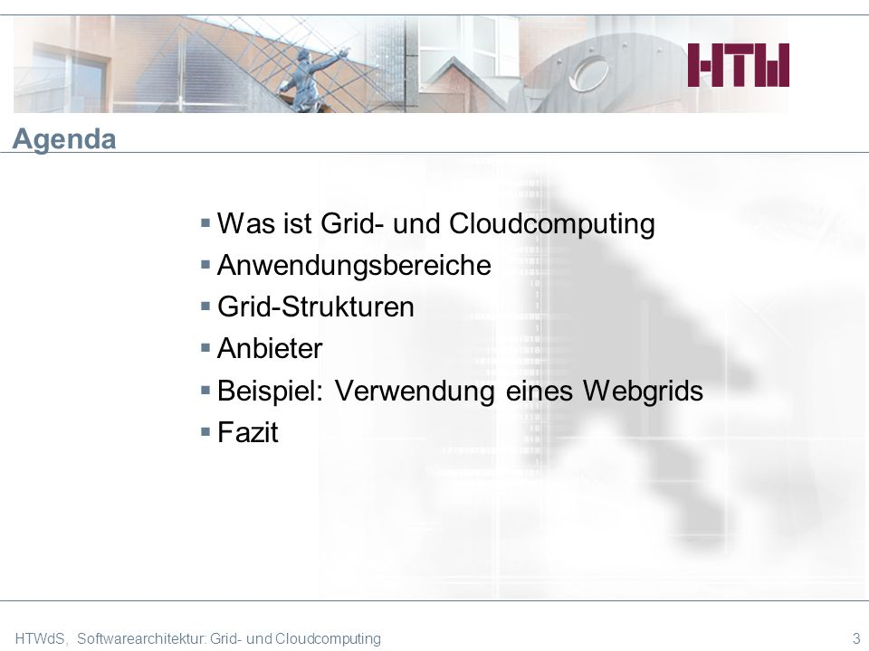 3 Agenda Was ist Grid- und Cloudcomputing Anwendungsbereiche Grid-Strukturen Anbieter Beispiel: Verwendung eines Webgrids Fazit