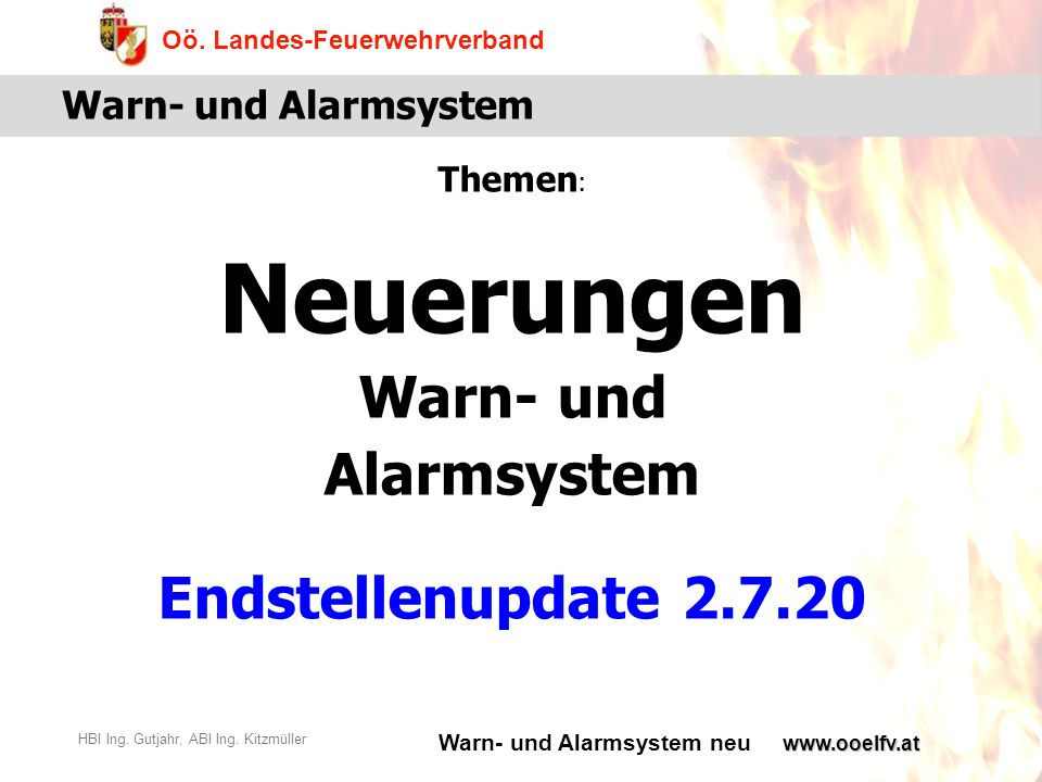 Warn- und Alarmsystem neu Oö. Landes-Feuerwehrverband HBI Ing. Gutjahr, ABI Ing. Kitzmüllerwww.ooelfv.at Warn- und Alarmsystem Themen : Neuerungen War