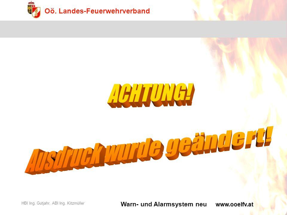 Warn- und Alarmsystem neu Oö. Landes-Feuerwehrverband HBI Ing. Gutjahr, ABI Ing. Kitzmüllerwww.ooelfv.at