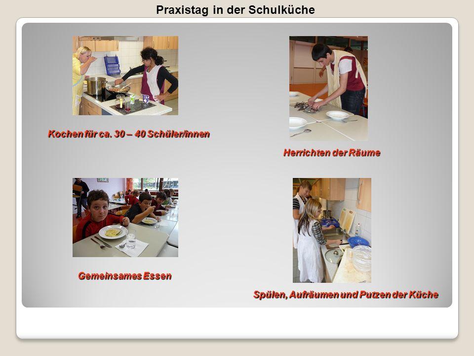 Praxistag in der Schulküche Kochen für ca. 30 – 40 Schüler/innen Herrichten der Räume Gemeinsames Essen Spülen, Aufräumen und Putzen der Küche