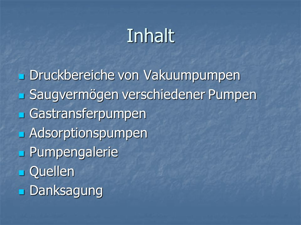 Inhalt Druckbereiche von Vakuumpumpen Druckbereiche von Vakuumpumpen Saugvermögen verschiedener Pumpen Saugvermögen verschiedener Pumpen Gastransferpu