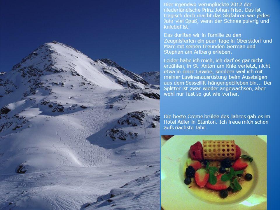 Hier irgendwo verunglückte 2012 der niederländische Prinz Johan Friso. Das ist tragisch doch macht das Skifahren wie jedes Jahr viel Spaß, wenn der Sc