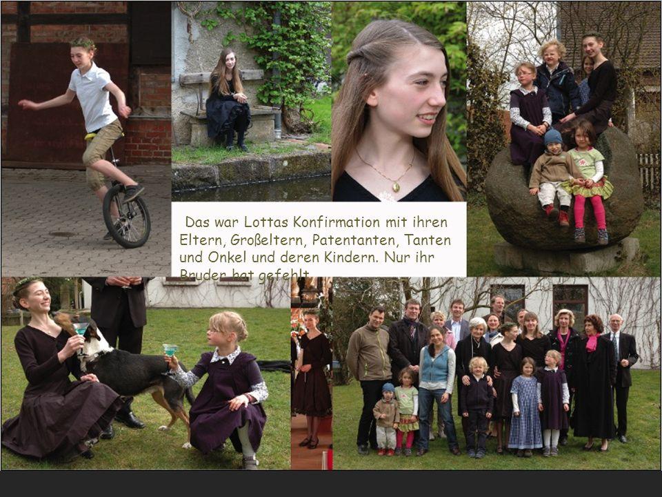Das war Lottas Konfirmation mit ihren Eltern, Großeltern, Patentanten, Tanten und Onkel und deren Kindern. Nur ihr Bruder hat gefehlt.