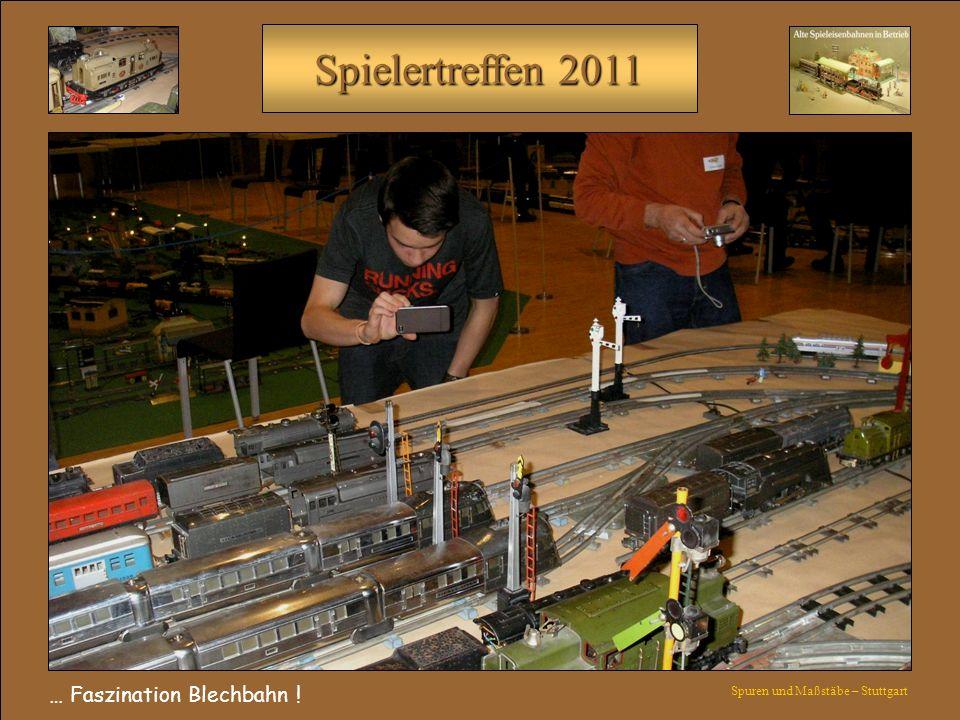 Spielertreffen 2011 … Faszination Blechbahn ! Spuren und Maßstäbe – Stuttgart