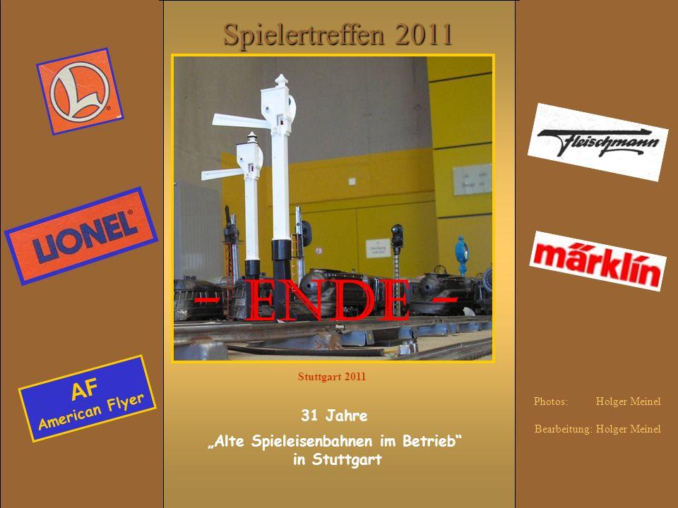 Spielertreffen 2011 31 Jahre Alte Spieleisenbahnen im Betrieb in Stuttgart Stuttgart 2011 Photos: Holger Meinel Bearbeitung: Holger Meinel - ENDE - AF