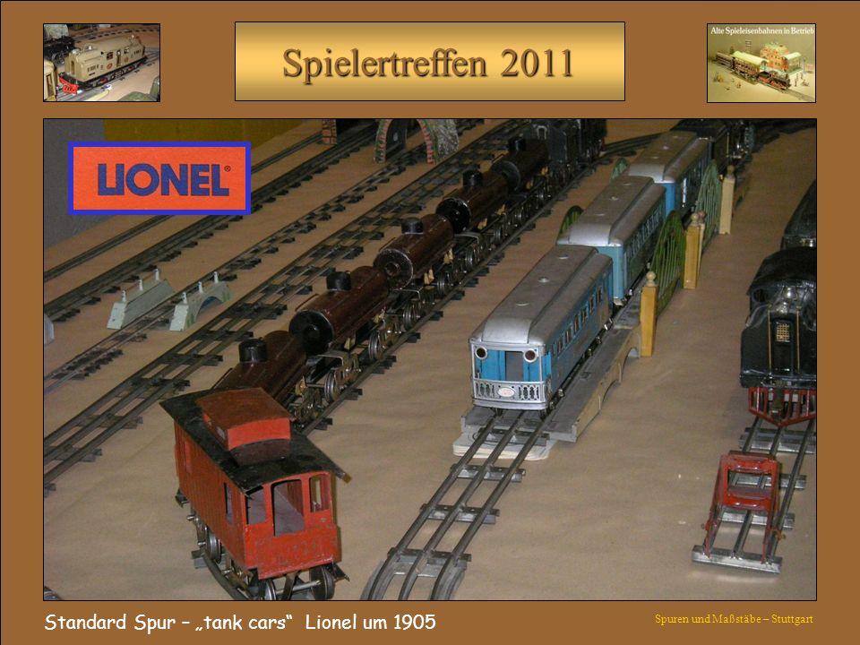 Spielertreffen 2011 Standard Spur – tank cars Lionel um 1905 Spuren und Maßstäbe – Stuttgart