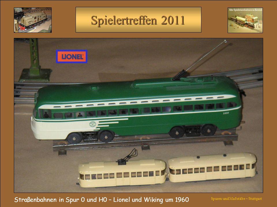Spielertreffen 2011 Straßenbahnen in Spur 0 und H0 – Lionel und Wiking um 1960 Spuren und Maßstäbe – Stuttgart
