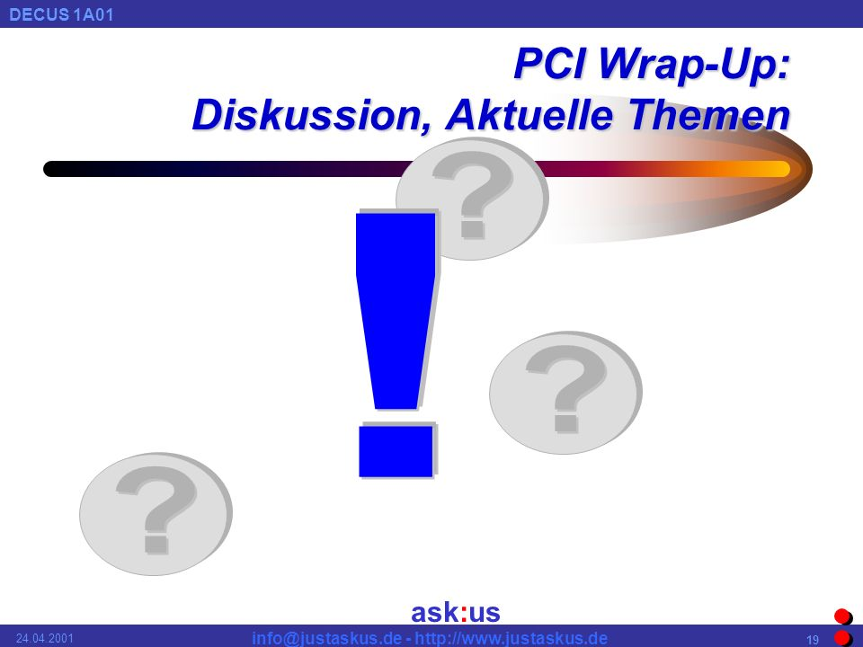 ask:us DECUS 1A01 info@justaskus.de - http://www.justaskus.de 24.04.2001 19 PCI Wrap-Up: Diskussion, Aktuelle Themen