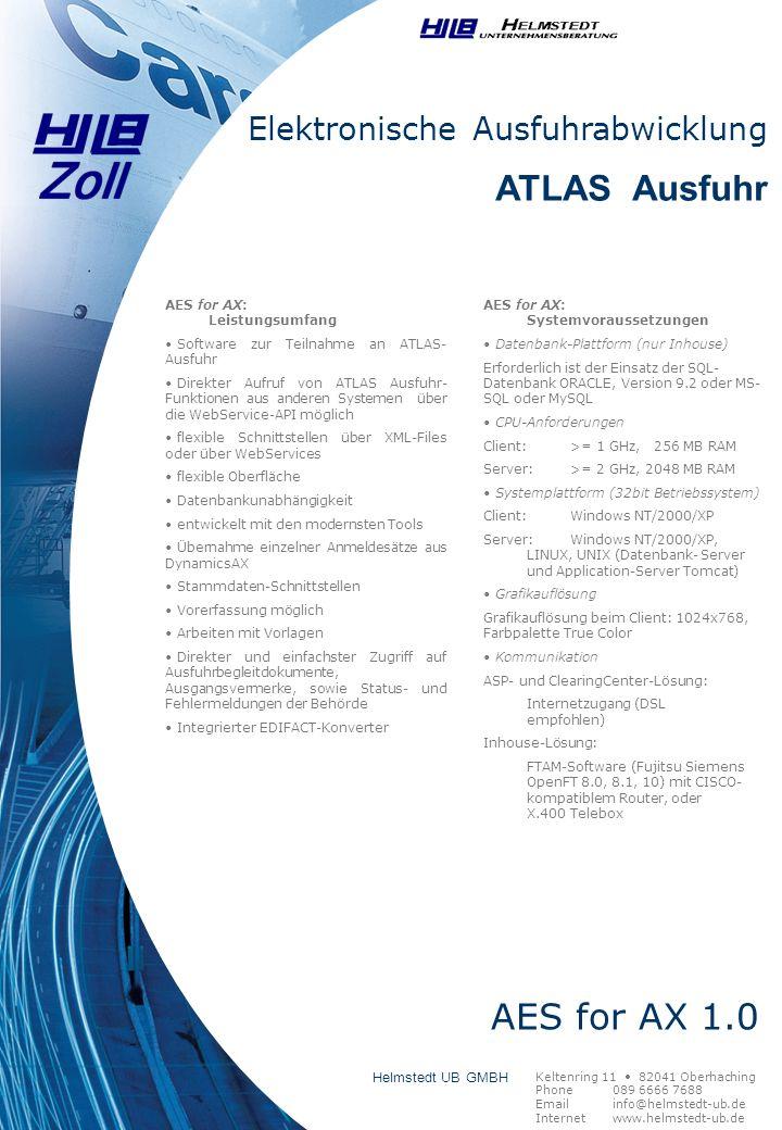 Elektronische Ausfuhrabwicklung ATLAS Ausfuhr AES for AX: Leistungsumfang Software zur Teilnahme an ATLAS- Ausfuhr Direkter Aufruf von ATLAS Ausfuhr-