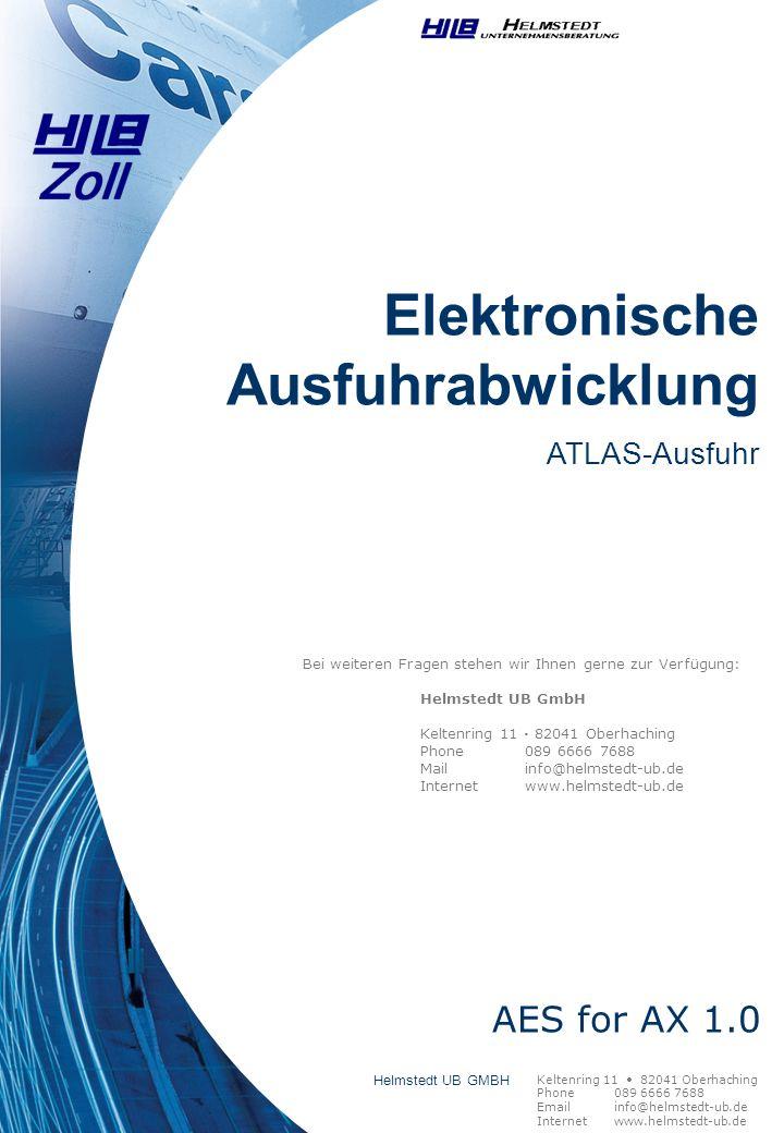 Elektronische Ausfuhrabwicklung ATLAS-Ausfuhr Bei weiteren Fragen stehen wir Ihnen gerne zur Verfügung: Helmstedt UB GmbH Keltenring 11 · 82041 Oberha